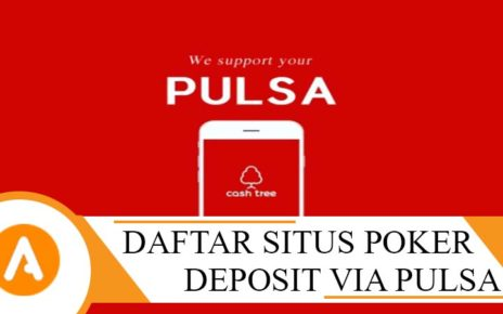 Daftar Situs Judi Poker Deposit Via Pulsa Telkomsel