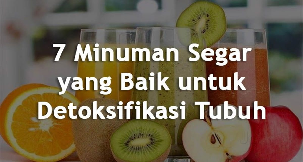 7 Minuman Segar yang Baik untuk Detoksifikasi Tubuh